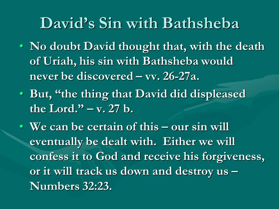 David's Sin with Bathsheba No doubt David thought that, with the death of Uriah, his sin with Bathsheba would never be discovered – vv.