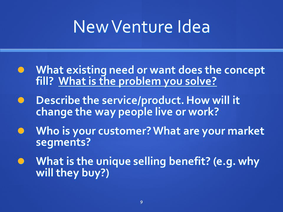 9 New Venture Idea What existing need or want does the concept fill.