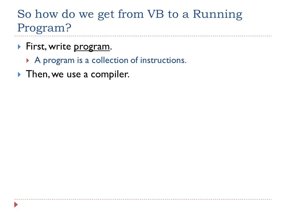 So how do we get from VB to a Running Program.  First, write program.