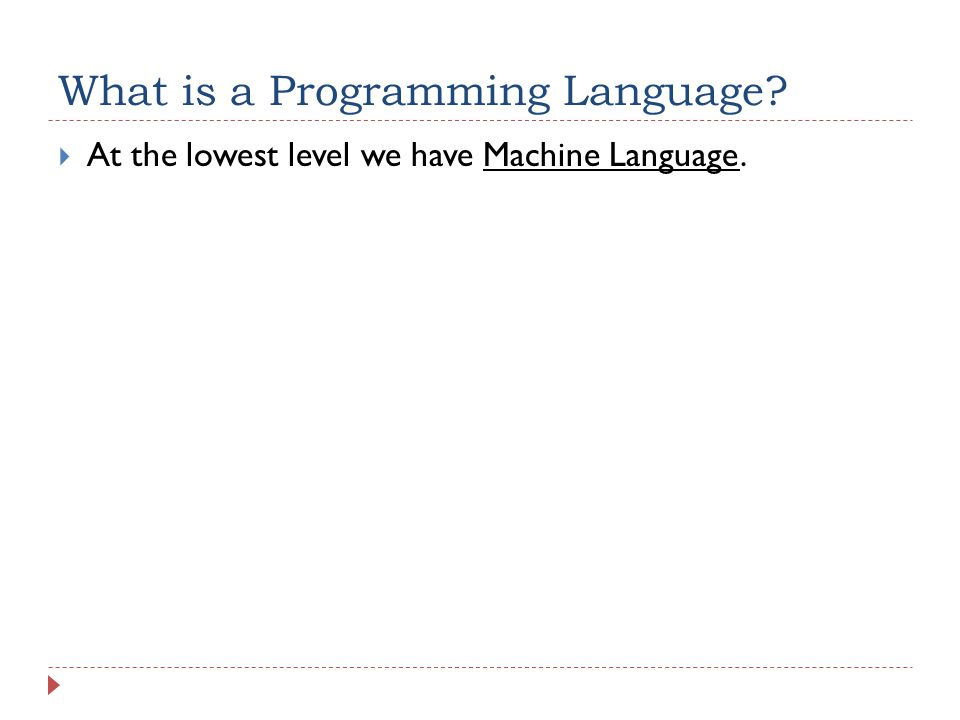What is a Programming Language  At the lowest level we have Machine Language.
