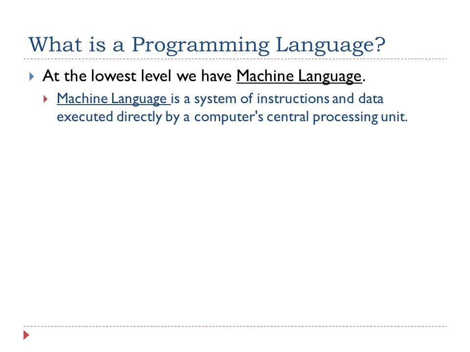 What is a Programming Language.  At the lowest level we have Machine Language.