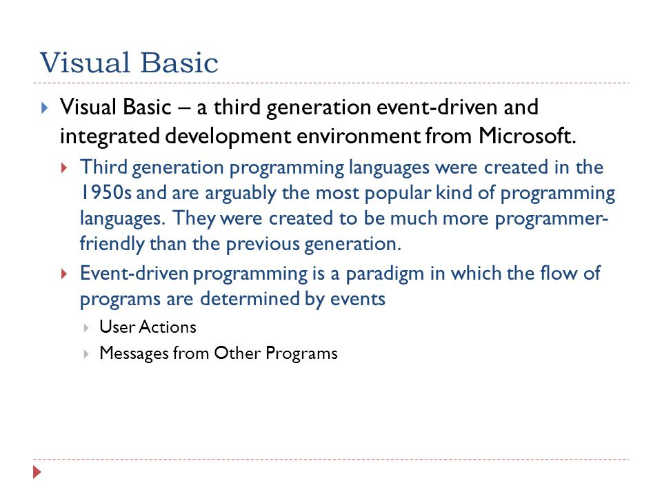 Visual Basic  Visual Basic – a third generation event-driven and integrated development environment from Microsoft.