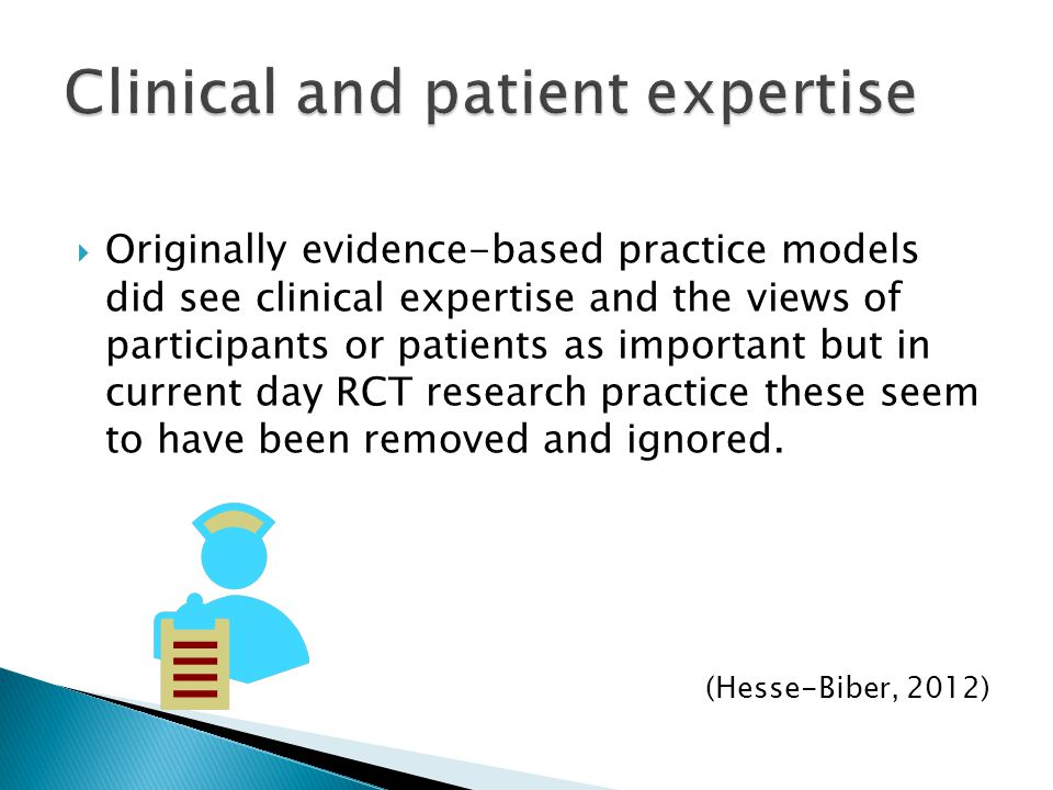  Originally evidence-based practice models did see clinical expertise and the views of participants or patients as important but in current day RCT research practice these seem to have been removed and ignored.