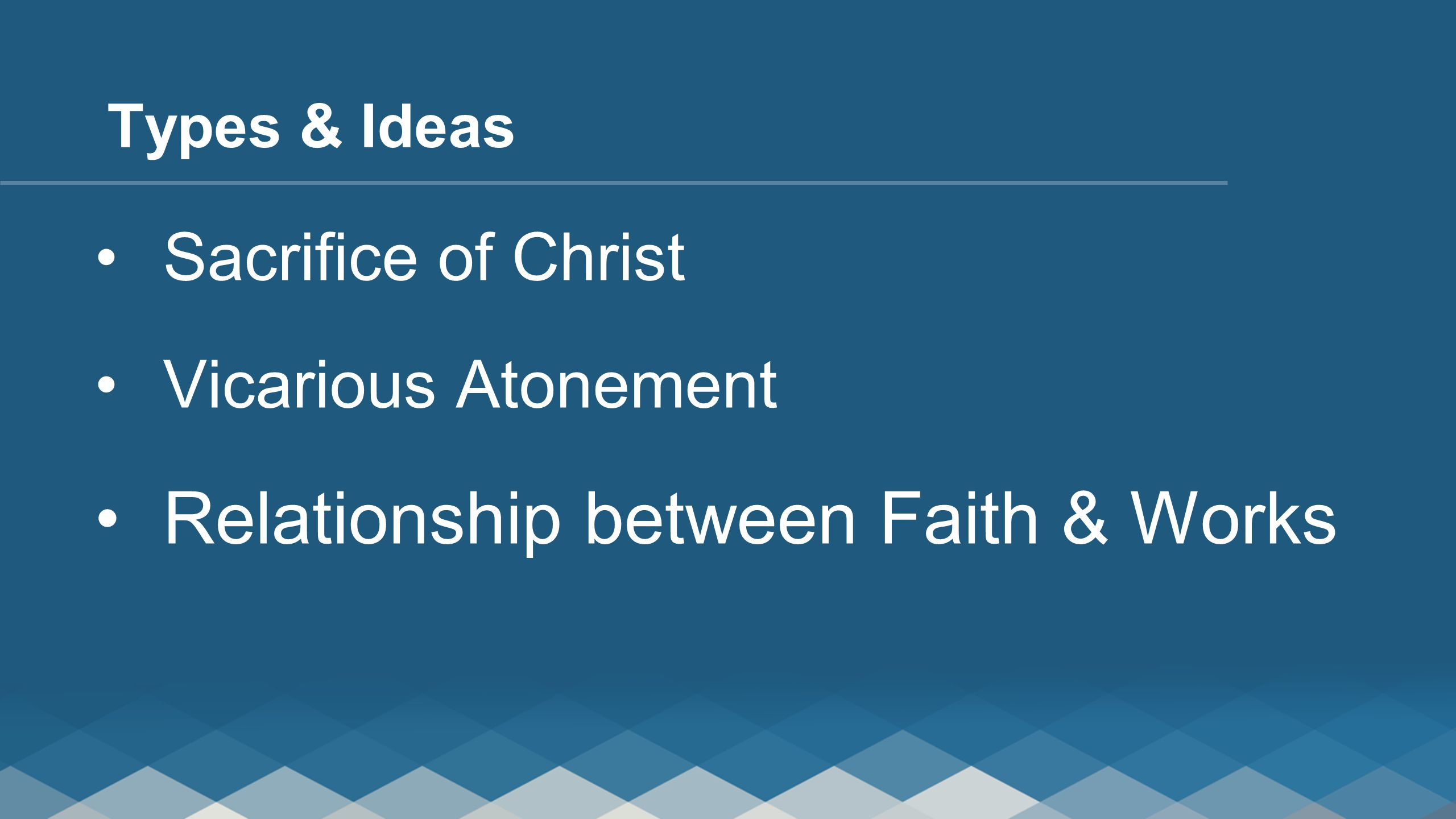 Sacrifice of Christ Vicarious Atonement Relationship between Faith & Works Types & Ideas