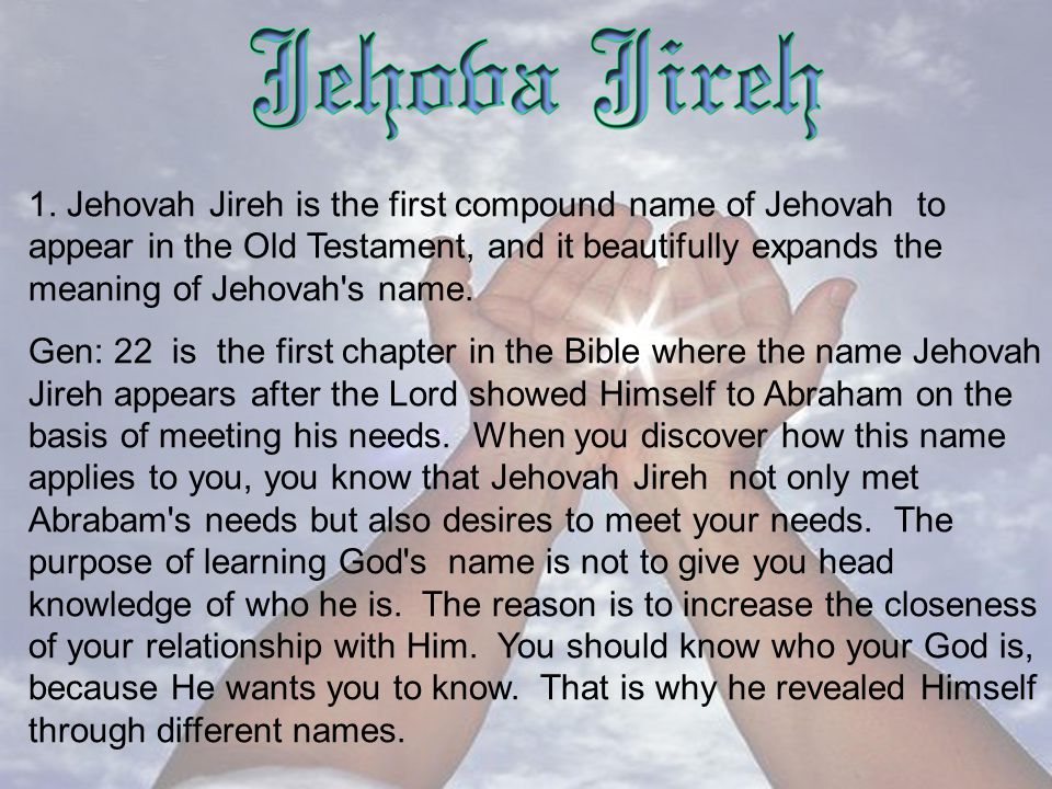 1  Jehovah Jireh is the first compound name of Jehovah to appear in