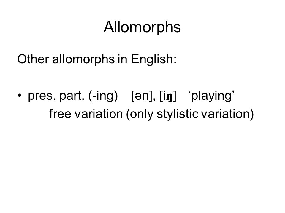 Allomorphs Other allomorphs in English: pres. part.