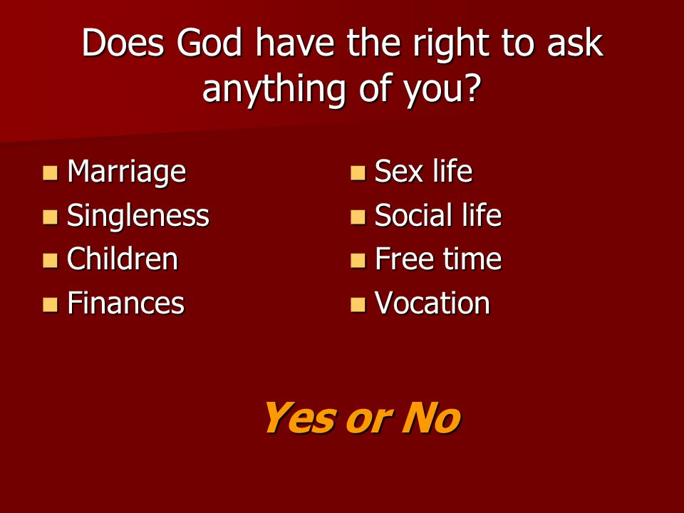 Does God have the right to ask anything of you.