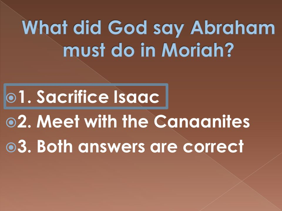  1. Sacrifice Isaac  2. Meet with the Canaanites  3. Both answers are correct