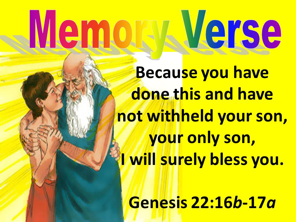 Because you have done this and have not withheld your son, your only son, I will surely bless you.