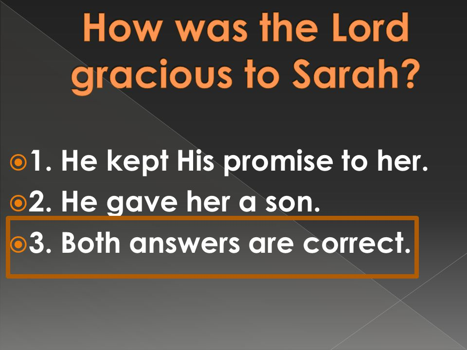  1. He kept His promise to her.  2. He gave her a son.  3. Both answers are correct.
