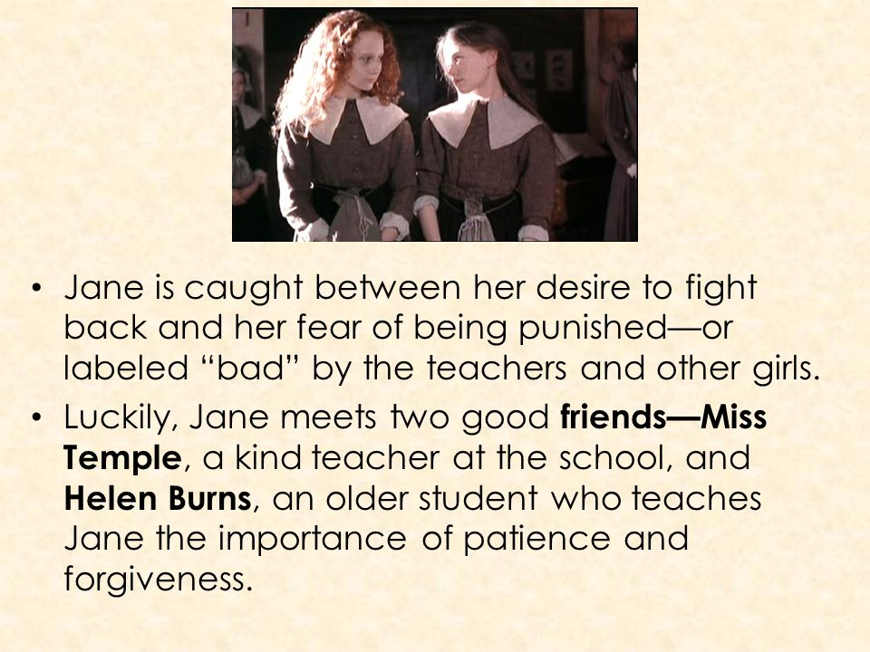 Jane is caught between her desire to fight back and her fear of being punished—or labeled bad by the teachers and other girls.