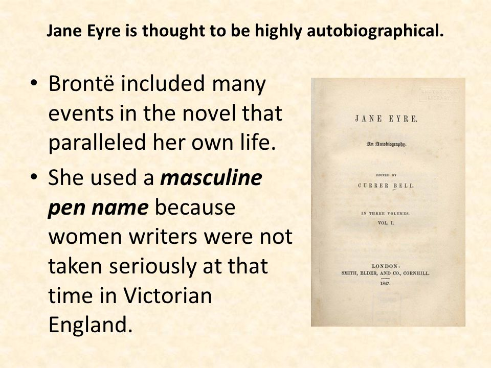 Jane Eyre is thought to be highly autobiographical.