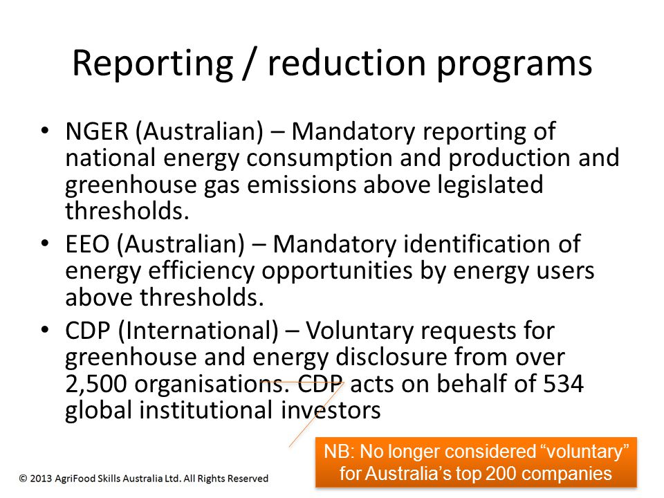 Reporting / reduction programs NGER (Australian) – Mandatory reporting of national energy consumption and production and greenhouse gas emissions above legislated thresholds.