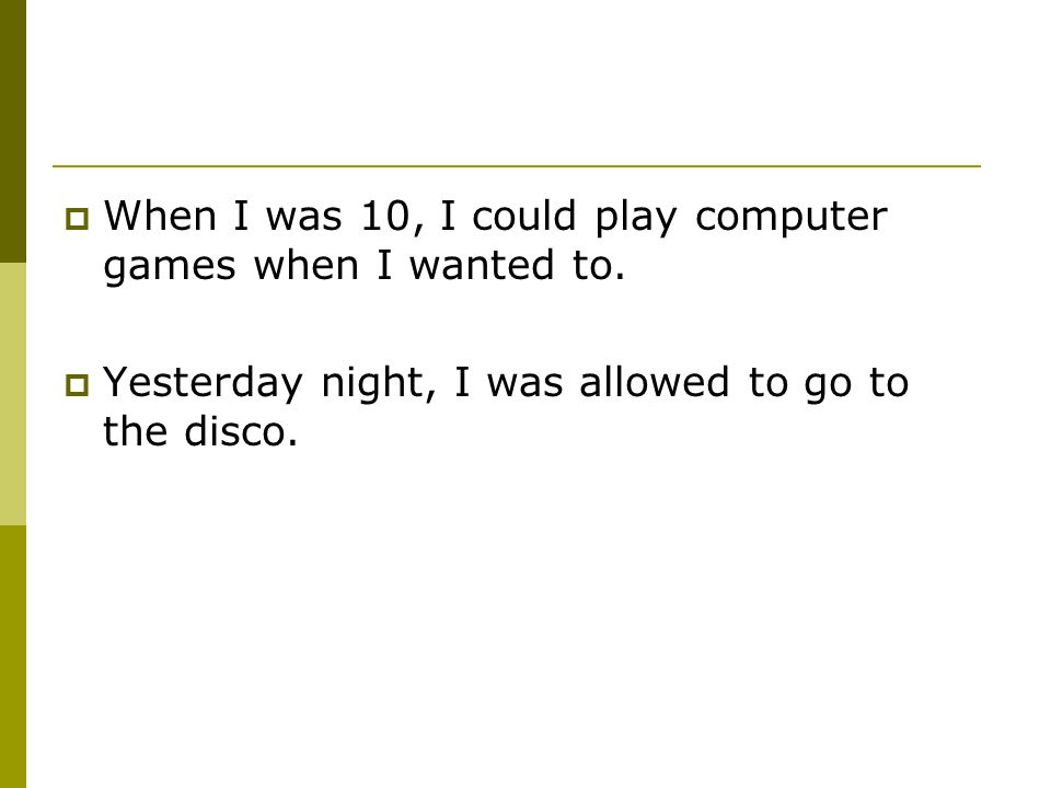  When I was 10, I could play computer games when I wanted to.