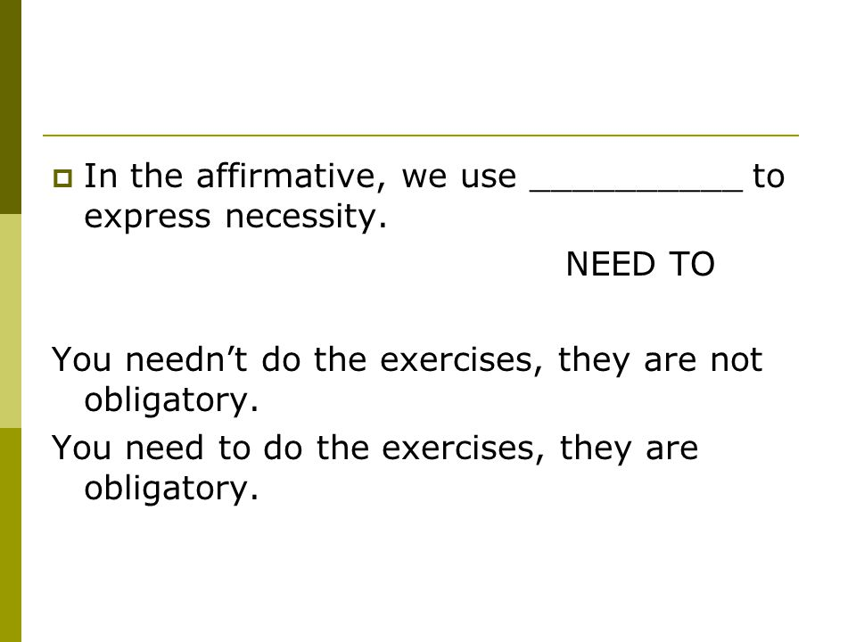  In the affirmative, we use __________ to express necessity.