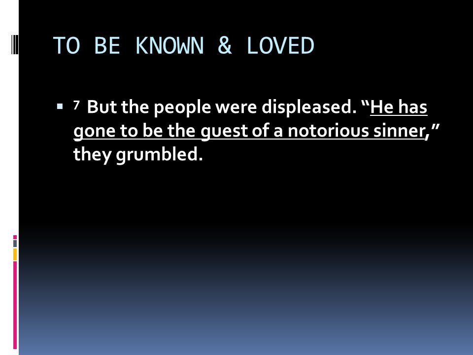 TO BE KNOWN & LOVED  7 But the people were displeased.