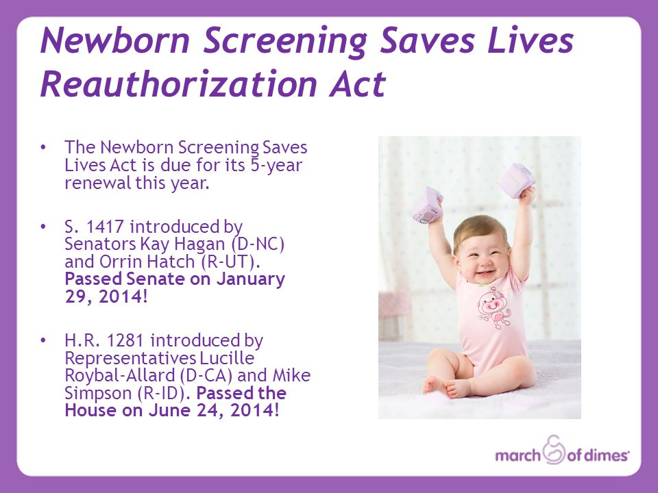 Newborn Screening Saves Lives Reauthorization Act The Newborn Screening Saves Lives Act is due for its 5-year renewal this year.