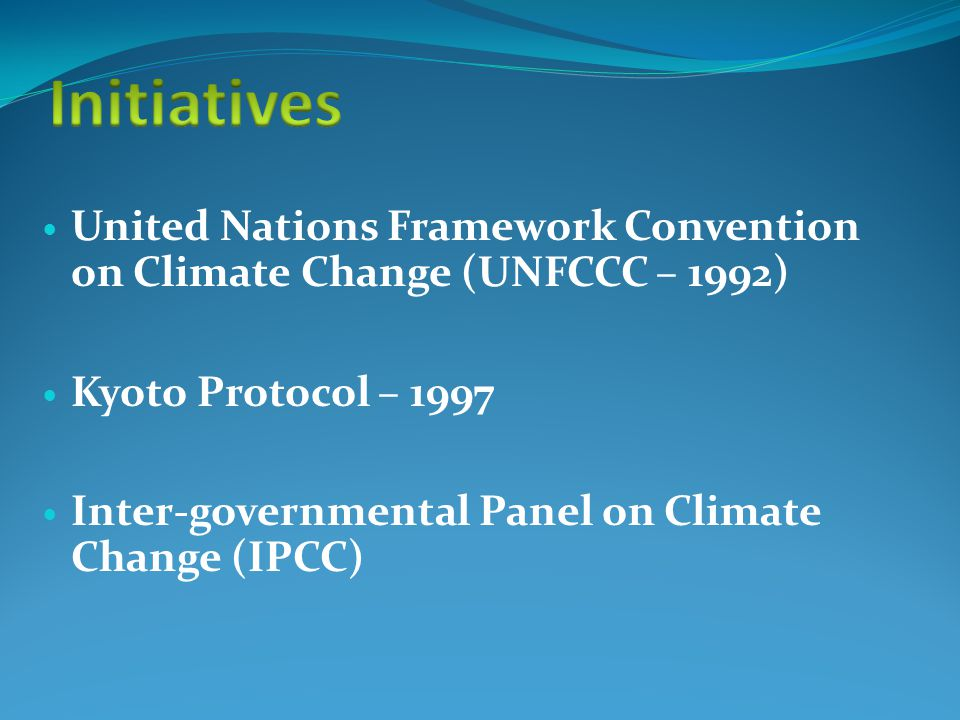 United Nations Framework Convention on Climate Change (UNFCCC – 1992) Kyoto Protocol – 1997 Inter-governmental Panel on Climate Change (IPCC)