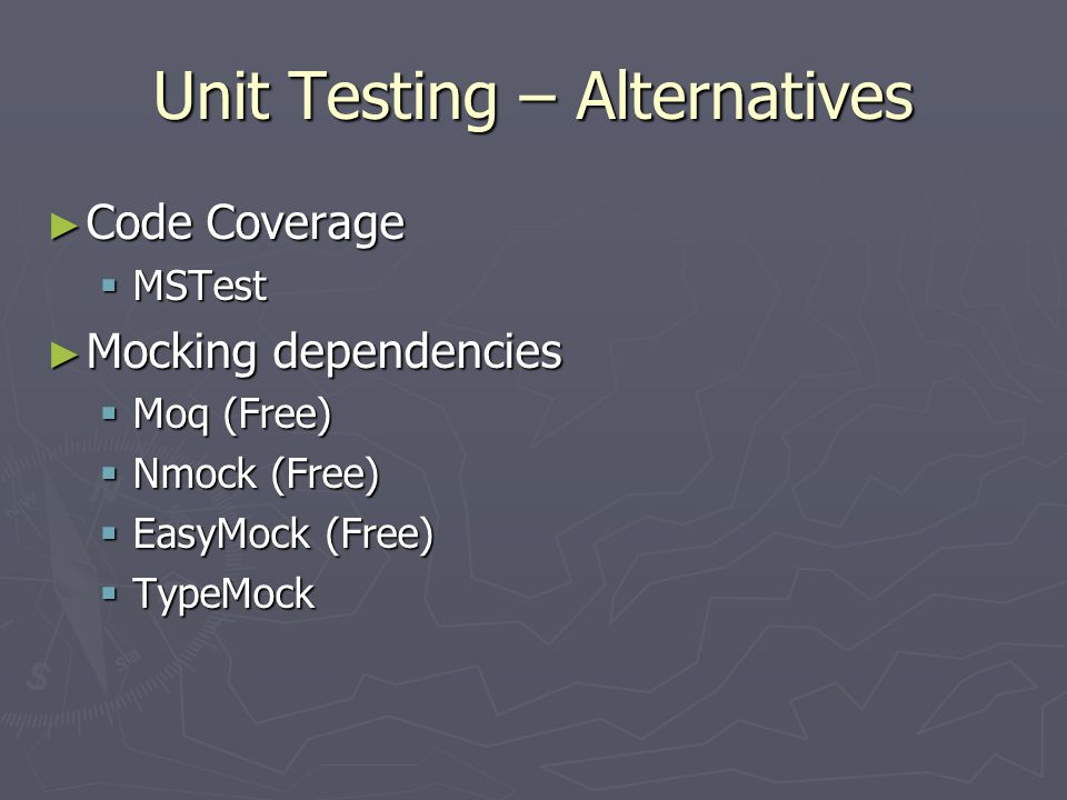 Unit Testing – Alternatives ► Code Coverage  MSTest ► Mocking dependencies  Moq (Free)  Nmock (Free)  EasyMock (Free)  TypeMock
