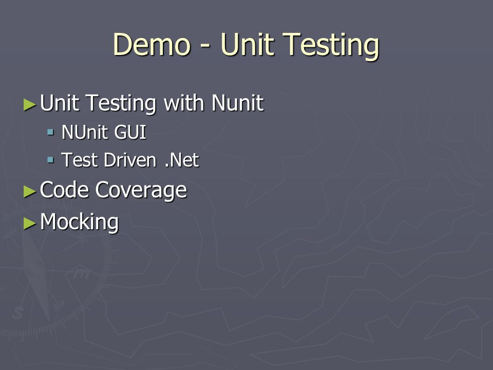 Demo - Unit Testing ► Unit Testing with Nunit  NUnit GUI  Test Driven.Net ► Code Coverage ► Mocking