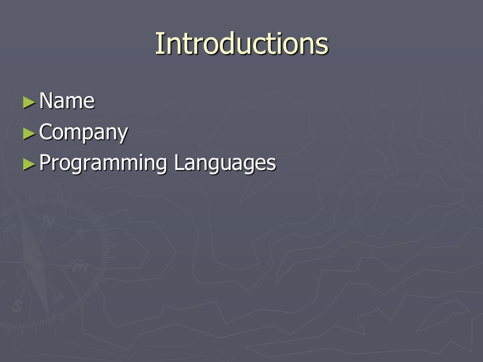 Introductions ► Name ► Company ► Programming Languages