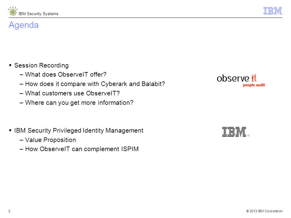 © 2013 IBM Corporation IBM Security Systems 2 Agenda  Session Recording –What does ObserveIT offer.