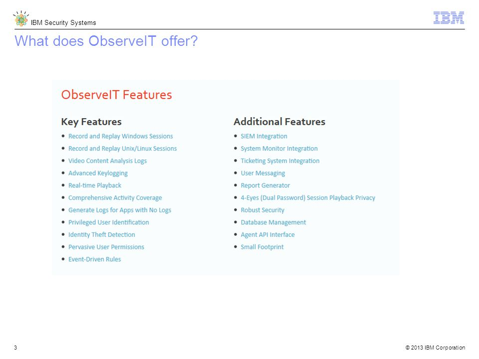 © 2013 IBM Corporation IBM Security Systems 3 What does ObserveIT offer