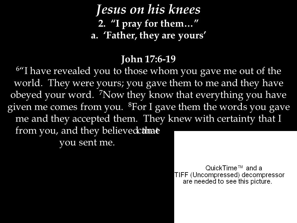 Jesus on his knees 2. I pray for them… a.
