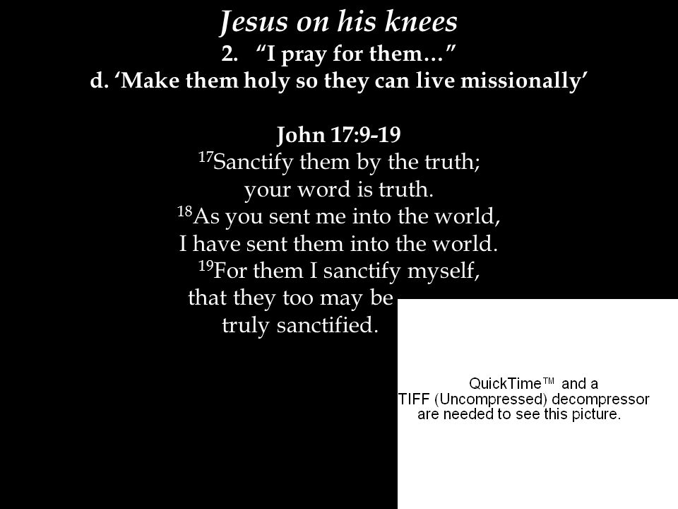 Jesus on his knees 2. I pray for them… d.