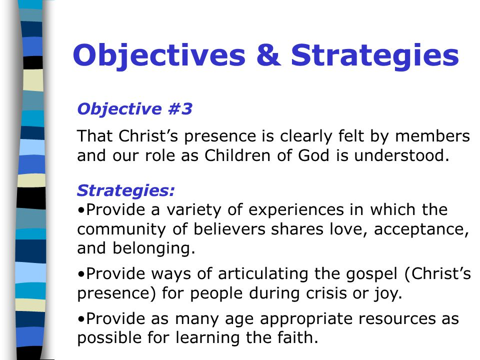 Objectives & Strategies Objective #3 That Christ's presence is clearly felt by members and our role as Children of God is understood.