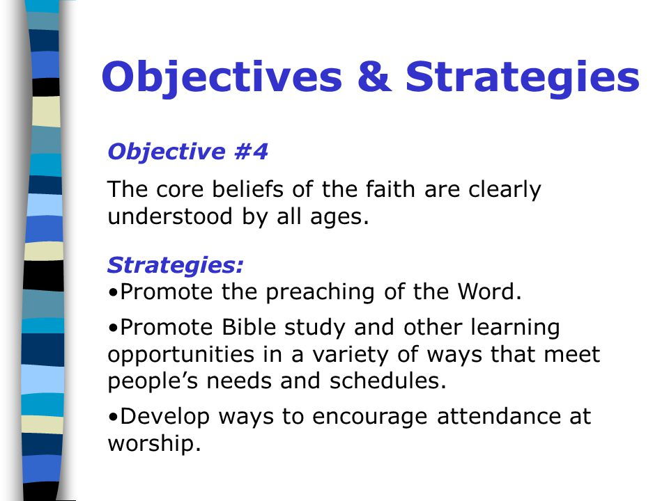 Objectives & Strategies Objective #4 The core beliefs of the faith are clearly understood by all ages.