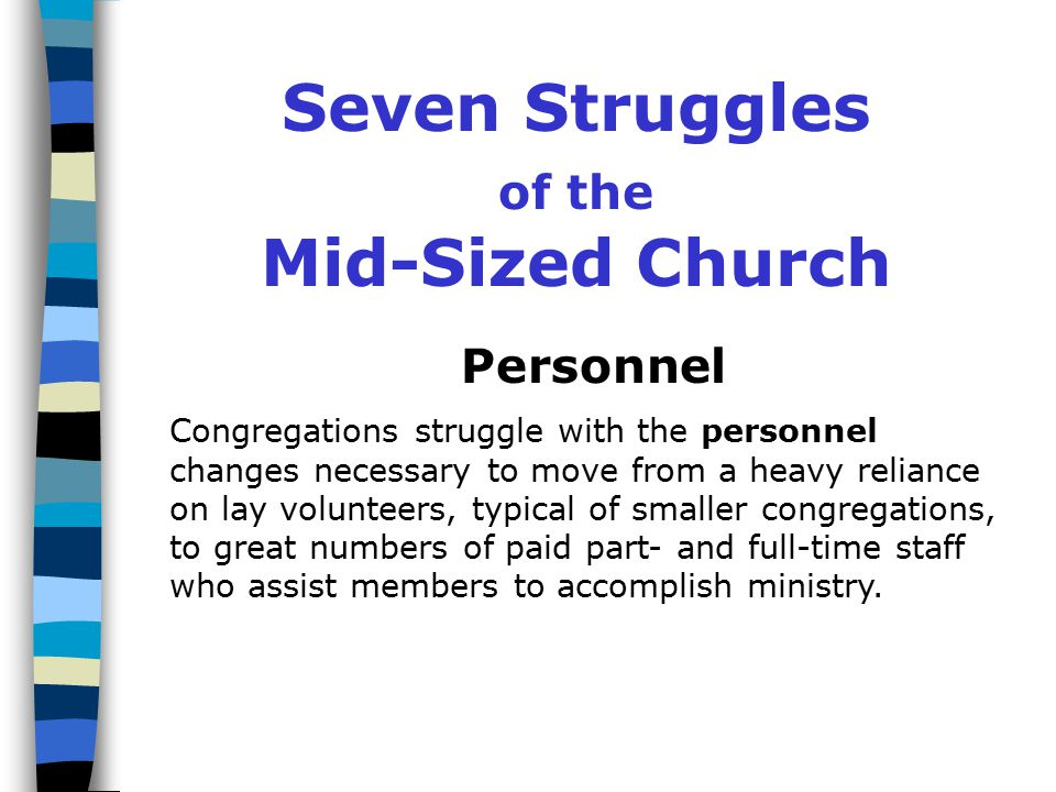Seven Struggles of the Mid-Sized Church Programming Mid-size congregations demand more programming and ministries than smaller congregations.