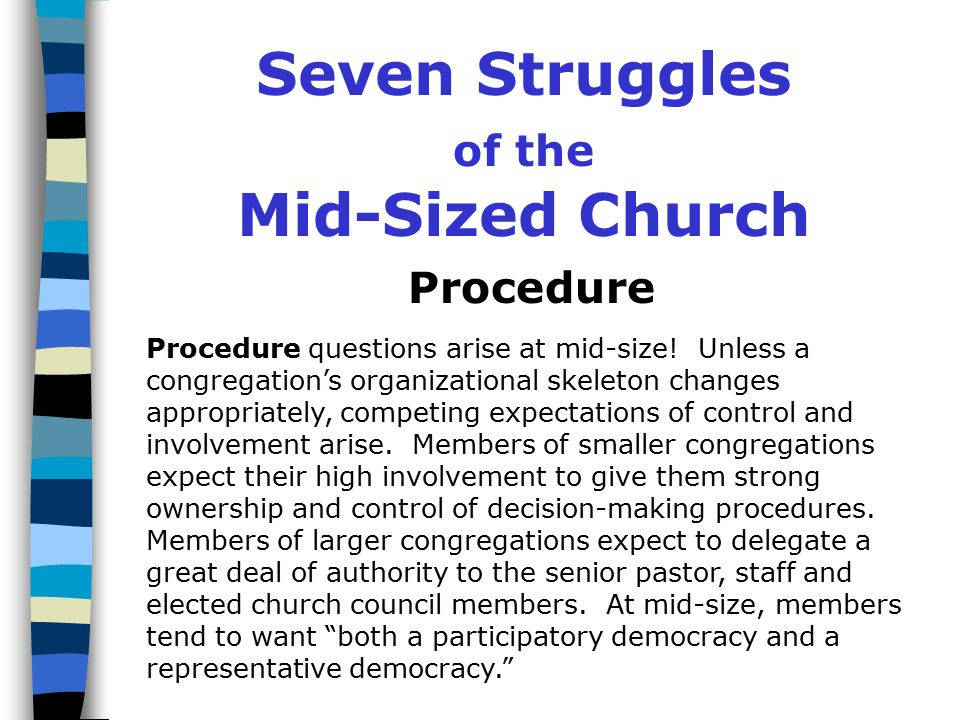 Seven Struggles of the Mid-Sized Church Participation At mid-size, tension often builds around participation issues.