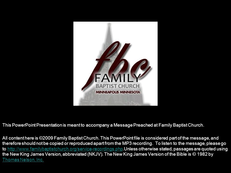 This PowerPoint Presentation is meant to accompany a Message Preached at Family Baptist Church.