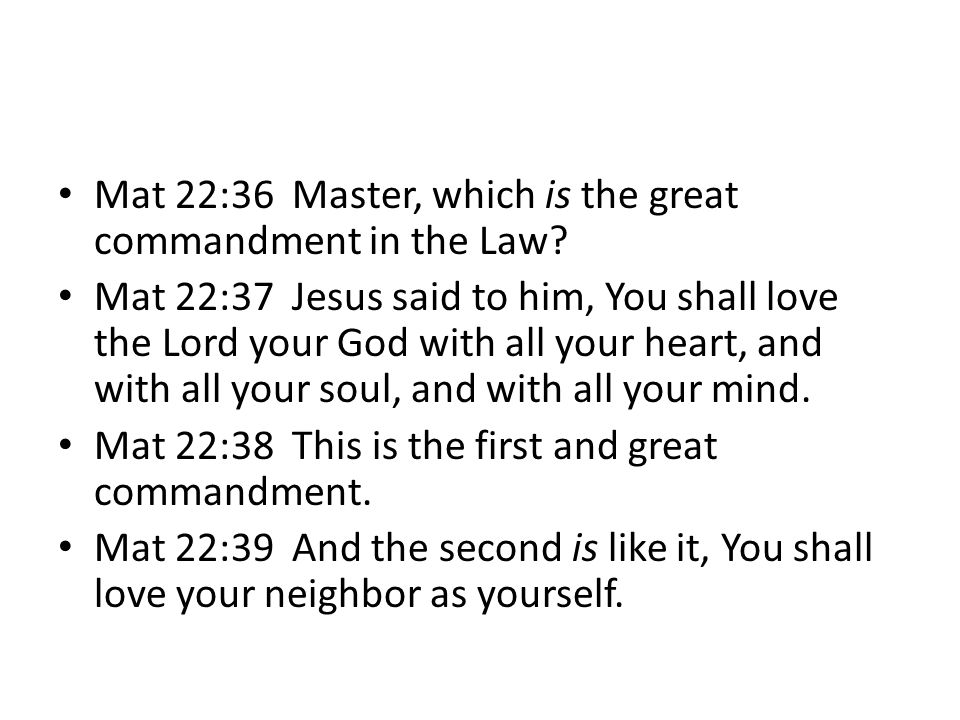 Mat 22:36 Master, which is the great commandment in the Law.