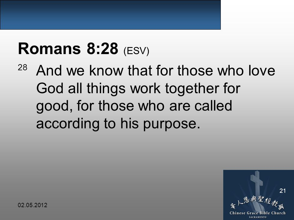 Romans 8:28 (ESV) 28 And we know that for those who love God all things work together for good, for those who are called according to his purpose.