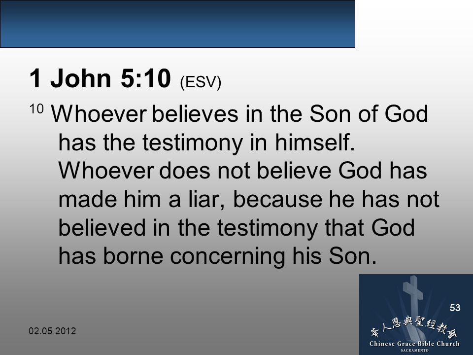 John 5:10 (ESV) 10 Whoever believes in the Son of God has the testimony in himself.