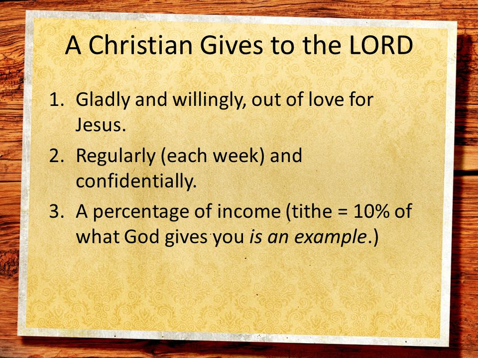 A Christian Gives to the LORD 1.Gladly and willingly, out of love for Jesus.