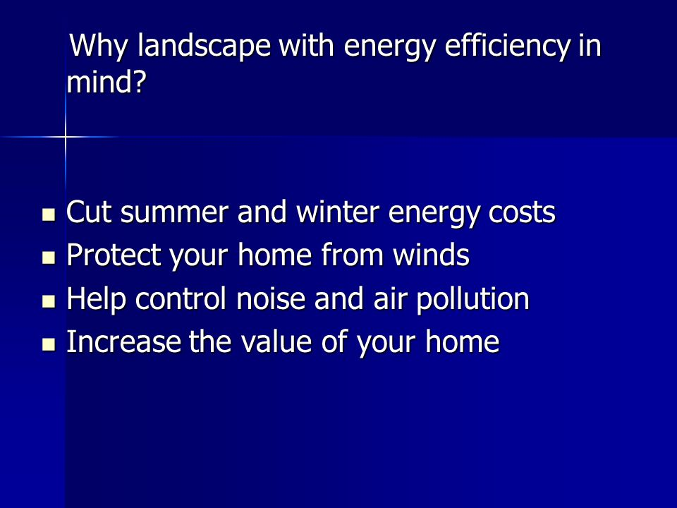 Why landscape with energy efficiency in mind. Why landscape with energy efficiency in mind.