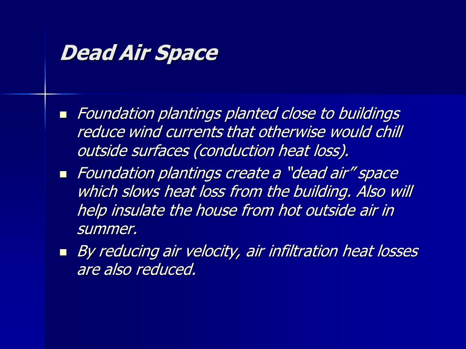 Dead Air Space Foundation plantings planted close to buildings reduce wind currents that otherwise would chill outside surfaces (conduction heat loss).