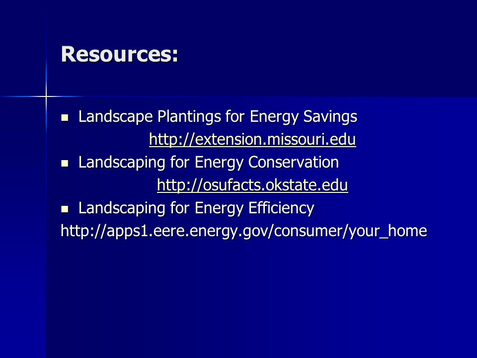 Resources: Landscape Plantings for Energy Savings Landscape Plantings for Energy Savings   Landscaping for Energy Conservation Landscaping for Energy Conservation   Landscaping for Energy Efficiency Landscaping for Energy Efficiencyhttp://apps1.eere.energy.gov/consumer/your_home