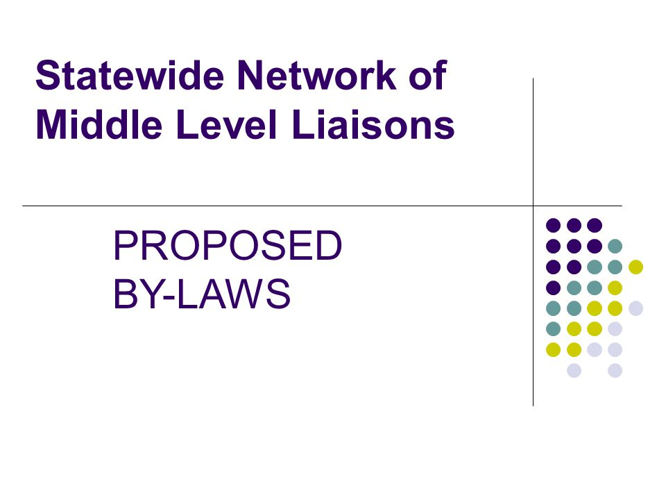 Statewide Network of Middle Level Liaisons PROPOSED BY-LAWS