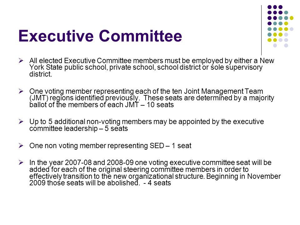 Executive Committee  All elected Executive Committee members must be employed by either a New York State public school, private school, school district or sole supervisory district.
