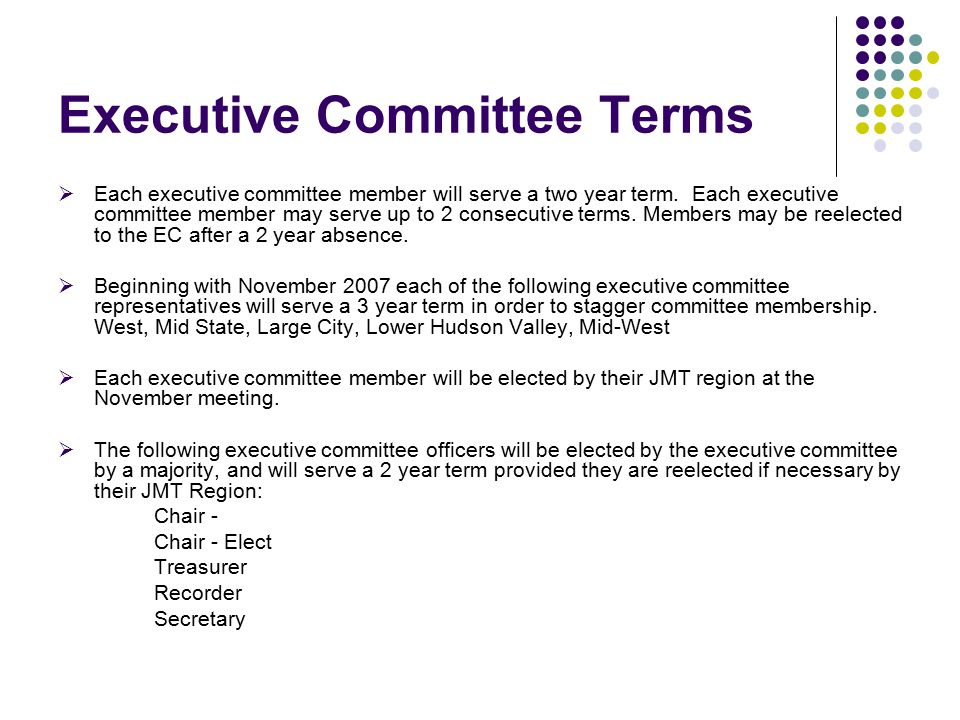 Executive Committee Terms  Each executive committee member will serve a two year term.