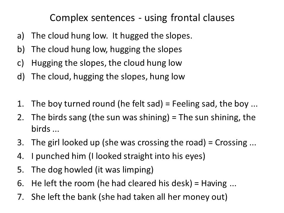 Complex sentences - using frontal clauses a)The cloud hung low.