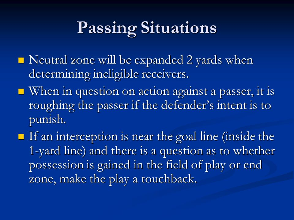 Passing Situations Neutral zone will be expanded 2 yards when determining ineligible receivers.