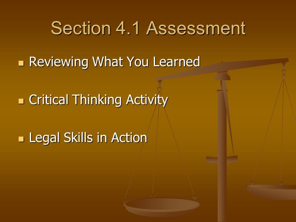 Section 4.1 Assessment Reviewing What You Learned Reviewing What You Learned Critical Thinking Activity Critical Thinking Activity Legal Skills in Action Legal Skills in Action