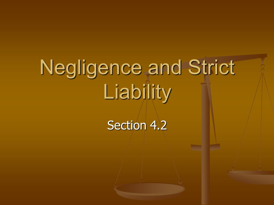 Negligence and Strict Liability Section 4.2