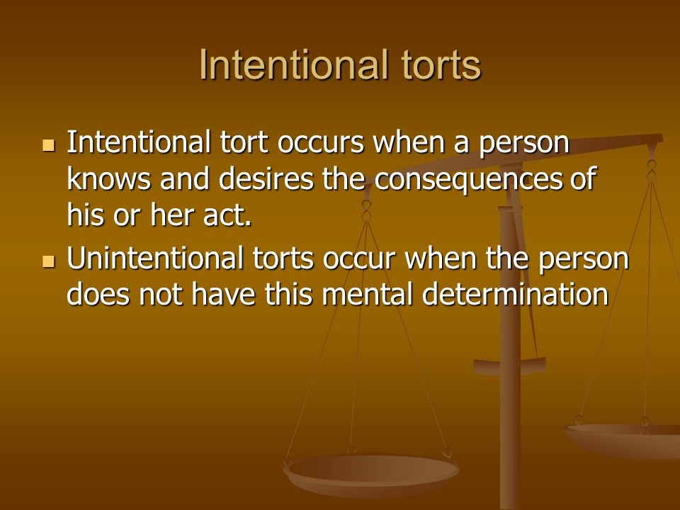 Intentional torts Intentional tort occurs when a person knows and desires the consequences of his or her act.