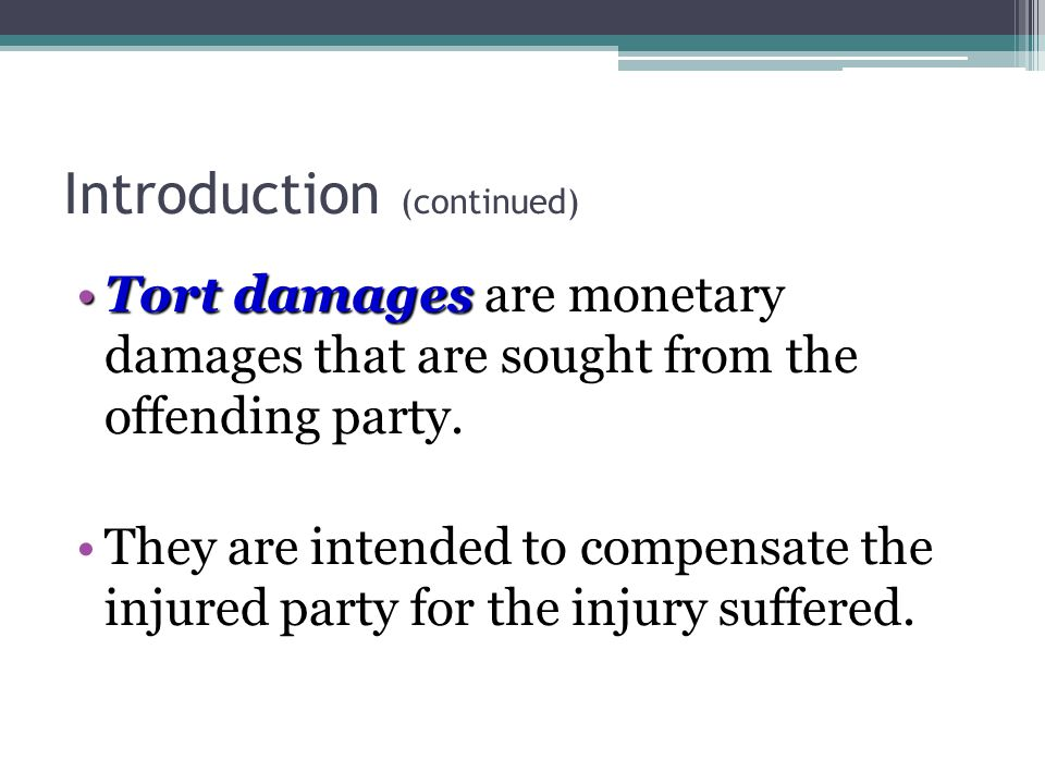 4 - 4 Introduction (continued) Tort damagesTort damages are monetary damages that are sought from the offending party.